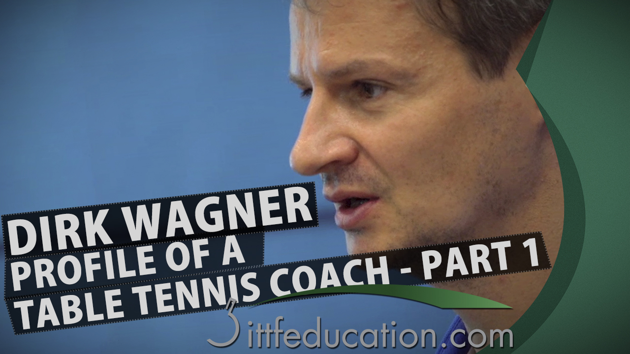 Dirk Wagner Profile of a Table Tennis Coach, Part 1-3
